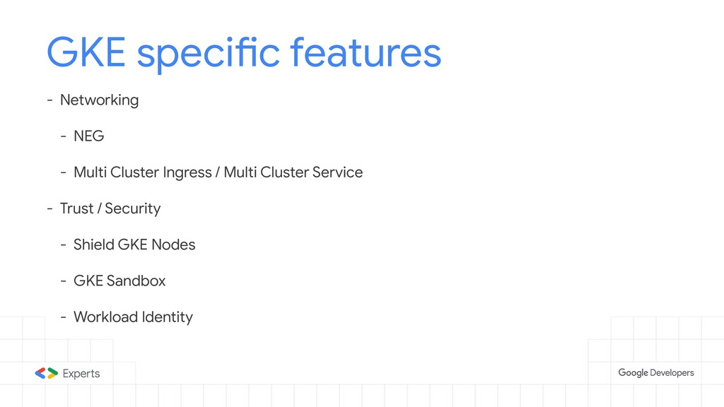 GKE specific features - Networking - NEG - Mult...