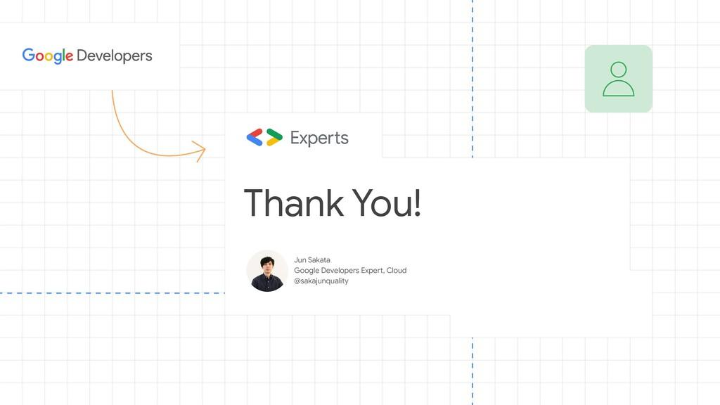 Thank You! Jun Sakata Google Developers Expert,...