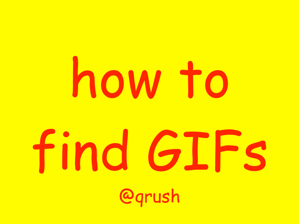 how to find GIFs @qrush