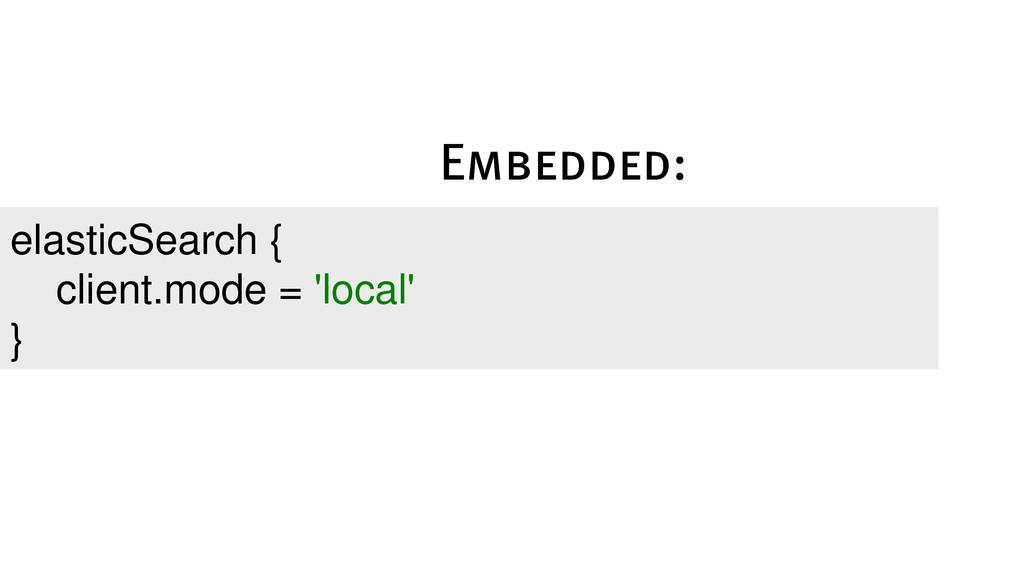 elasticSearch { client.mode = 'local' }