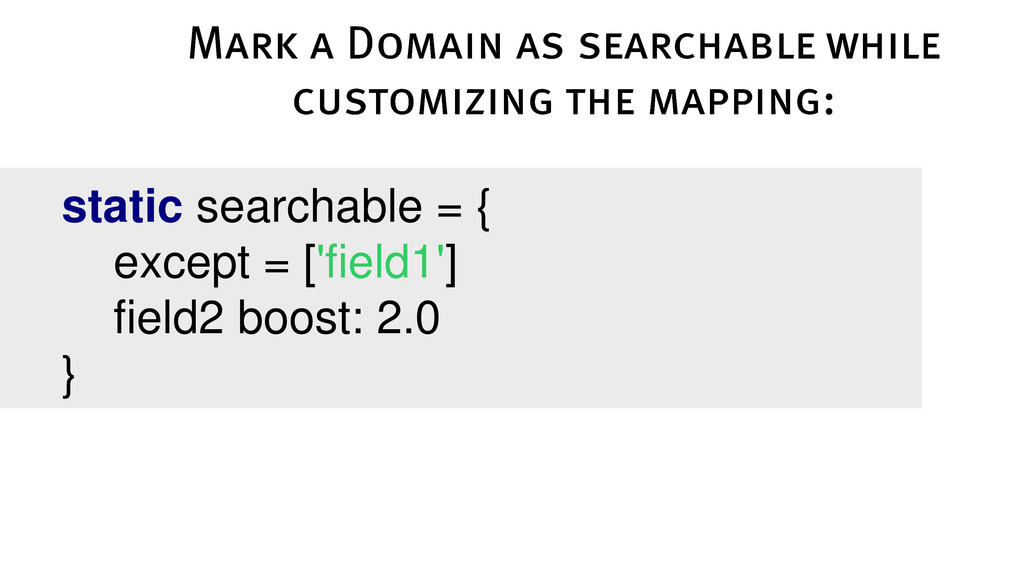static searchable = { except = ['field1'] field...