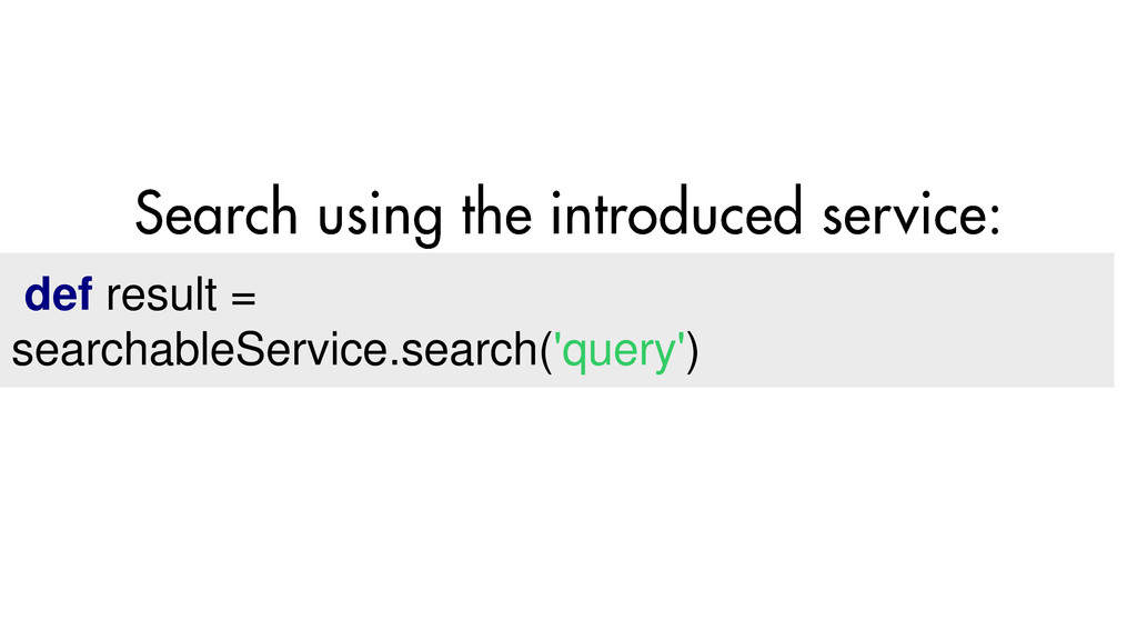 def result = searchableService.search('query')