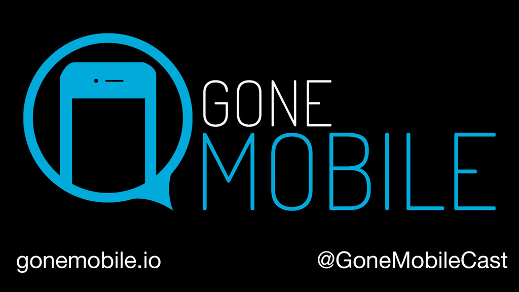 gonemobile.io @GoneMobileCast