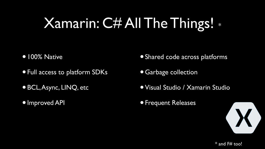 Xamarin: C# All The Things! * * and F# too! •10...