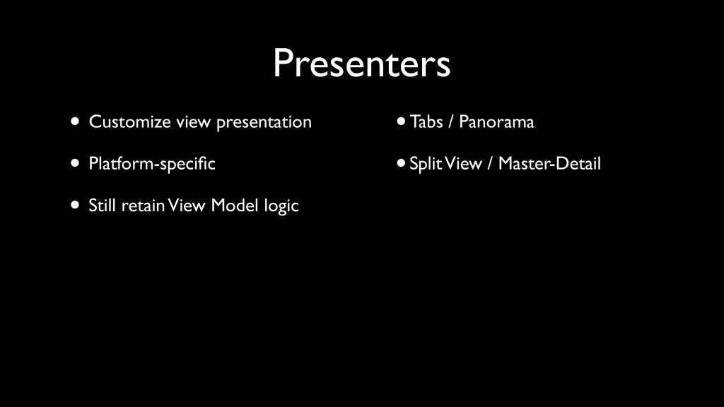 • Customize view presentation • Platform-specifi...