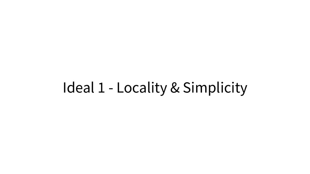 Ideal 1 - Locality & Simplicity