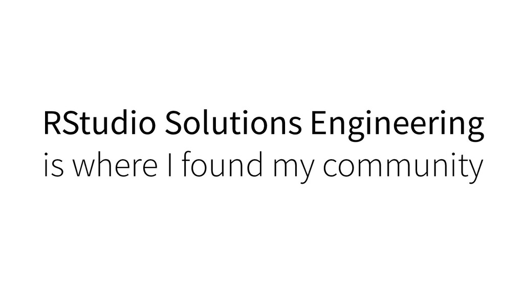 RStudio Solutions Engineering is where I found ...