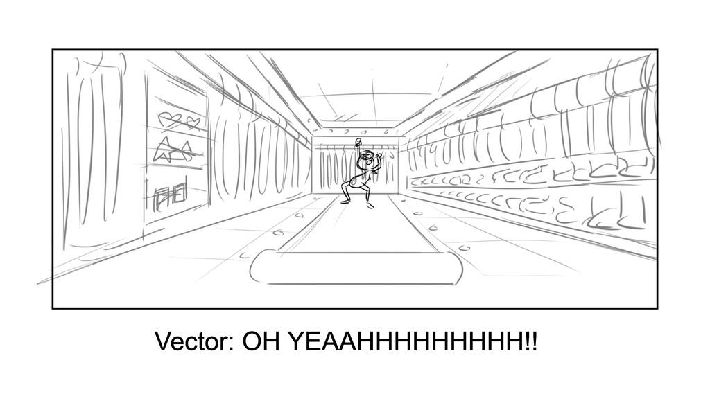 Vector: OH YEAAHHHHHHHHH!!