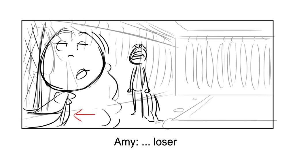Amy: ... loser