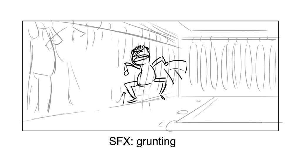 SFX: grunting