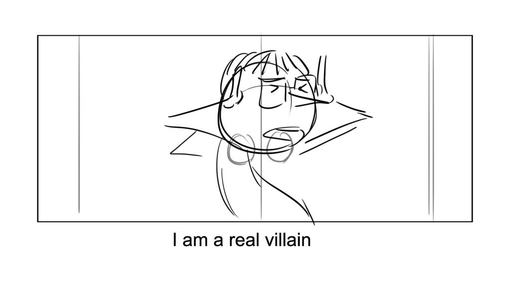 I am a real villain