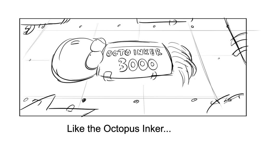 Like the Octopus Inker...