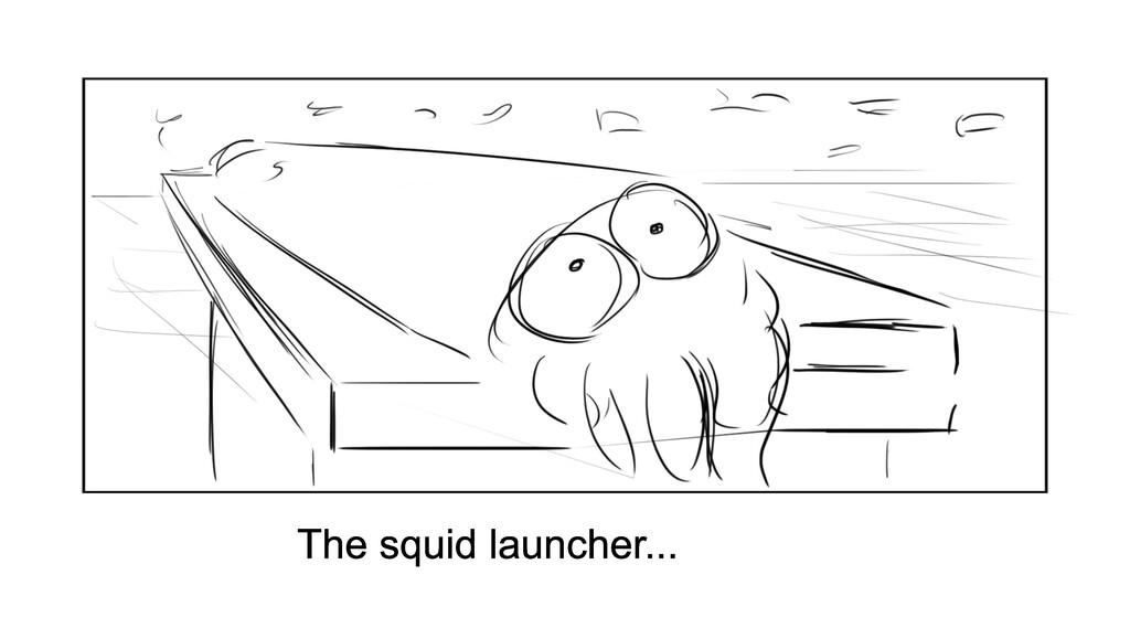 The squid launcher...