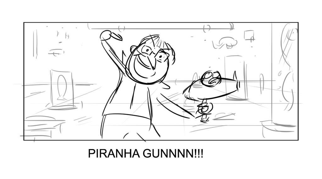 PIRANHA GUNNNN!!!