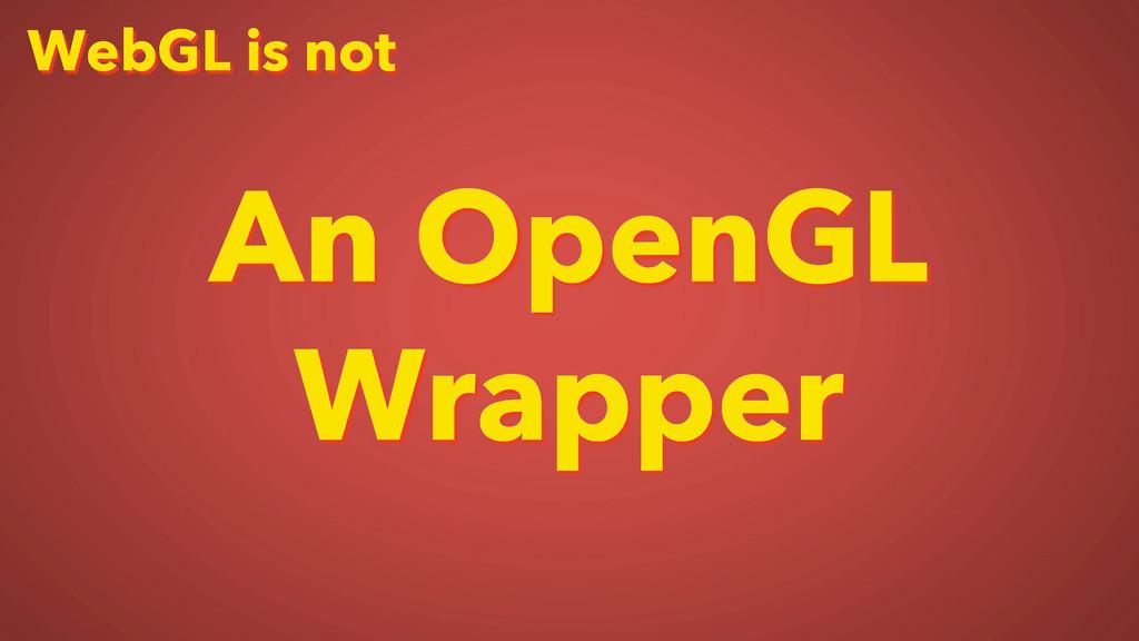 WebGL is not An OpenGL Wrapper