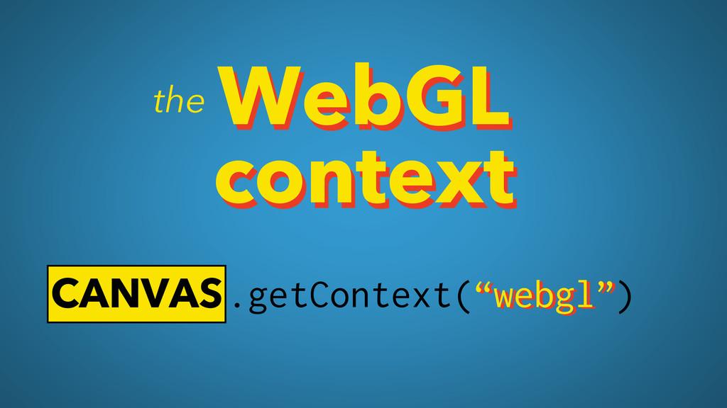 """WebGL context CANVAS """"webgl"""" .getContext(""""webgl..."""