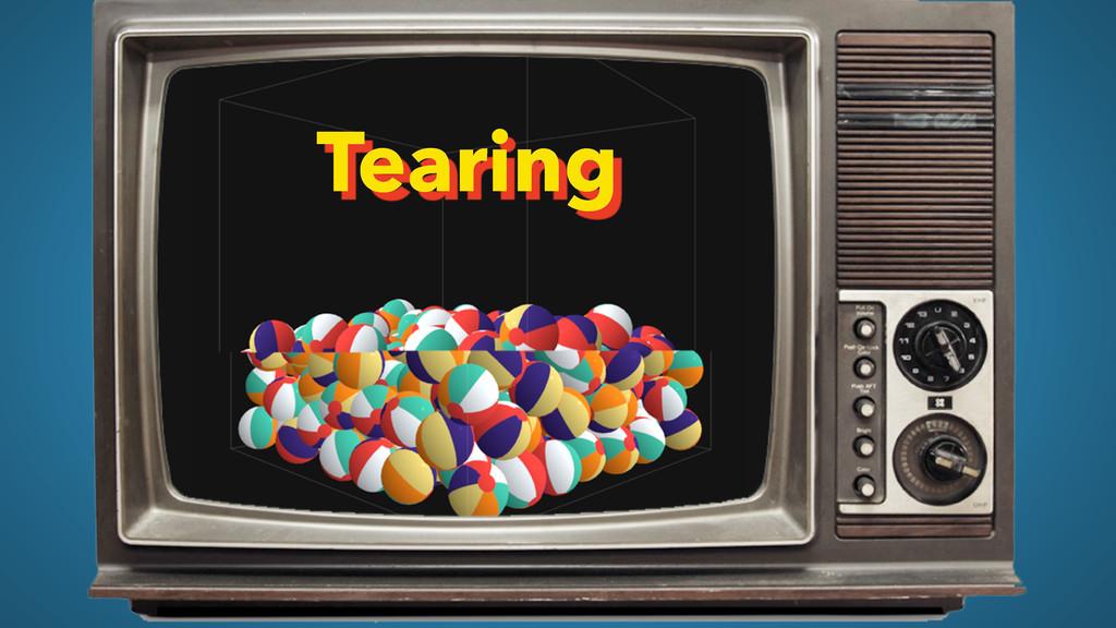 Tearing