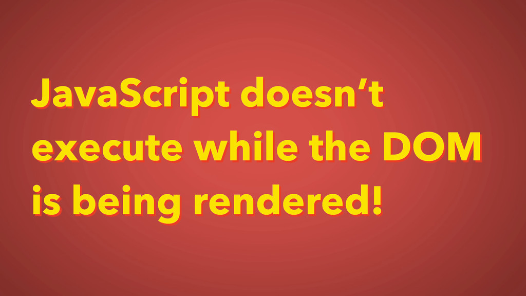 JavaScript doesn't execute while the DOM is bei...