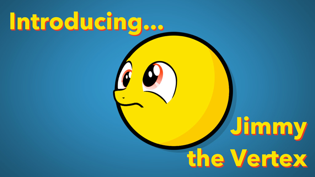 Introducing... Jimmy the Vertex