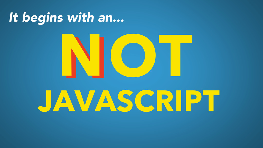 OT JAVASCRIPT N N It begins with an...