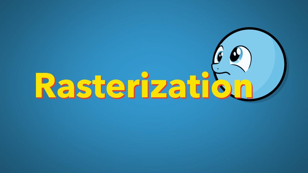Rasterization