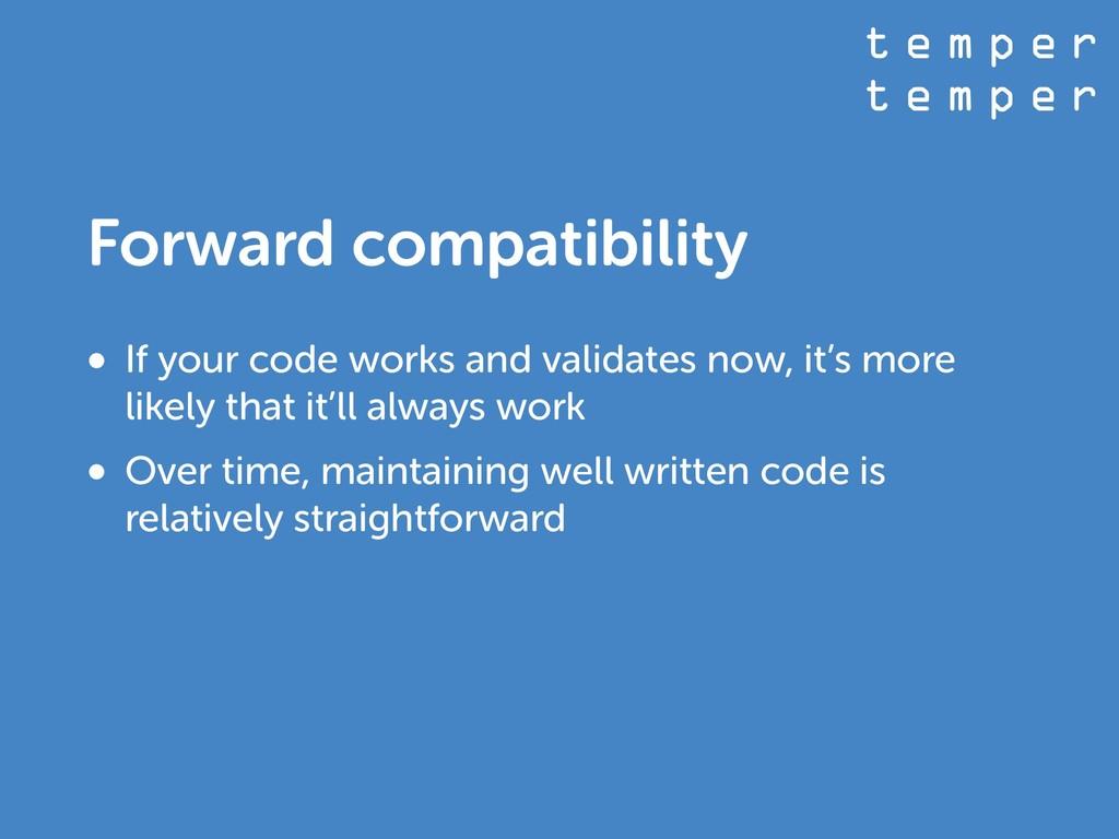 t e m p e r t e m p e r Forward compatibility •...