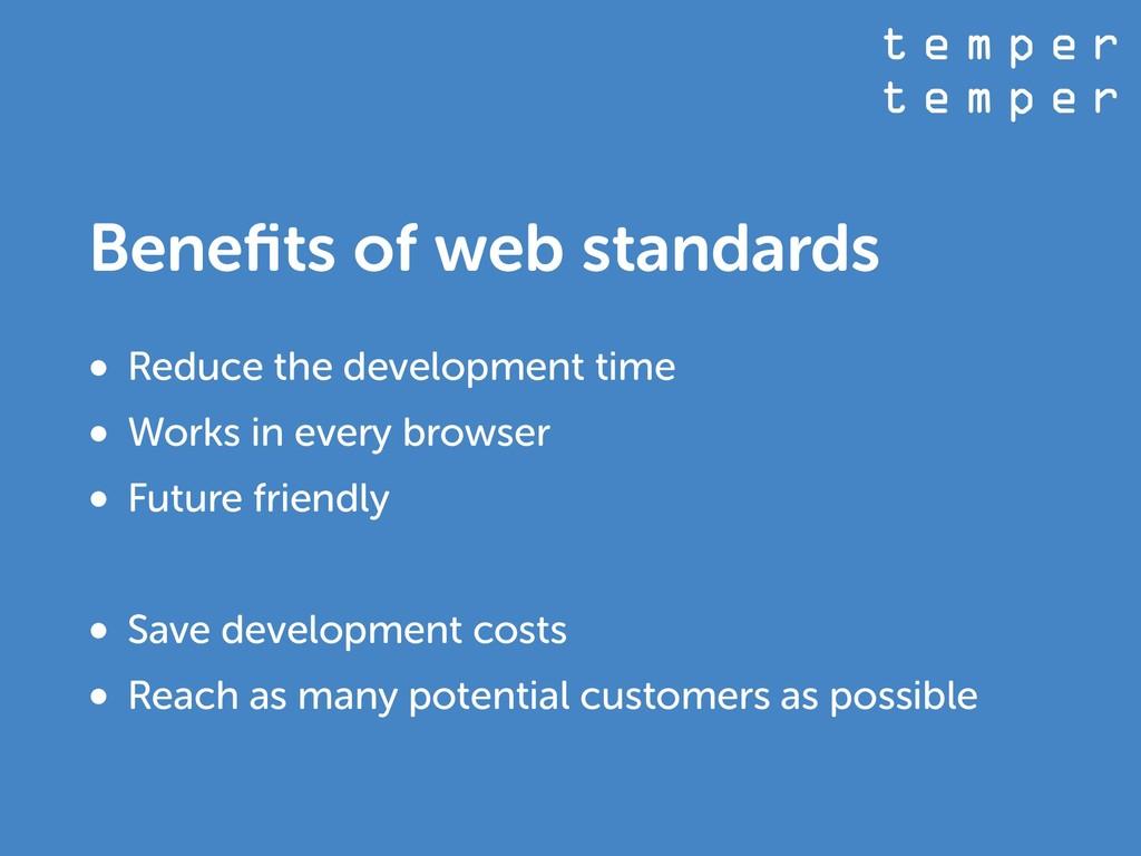 t e m p e r t e m p e r Benefits of web standard...