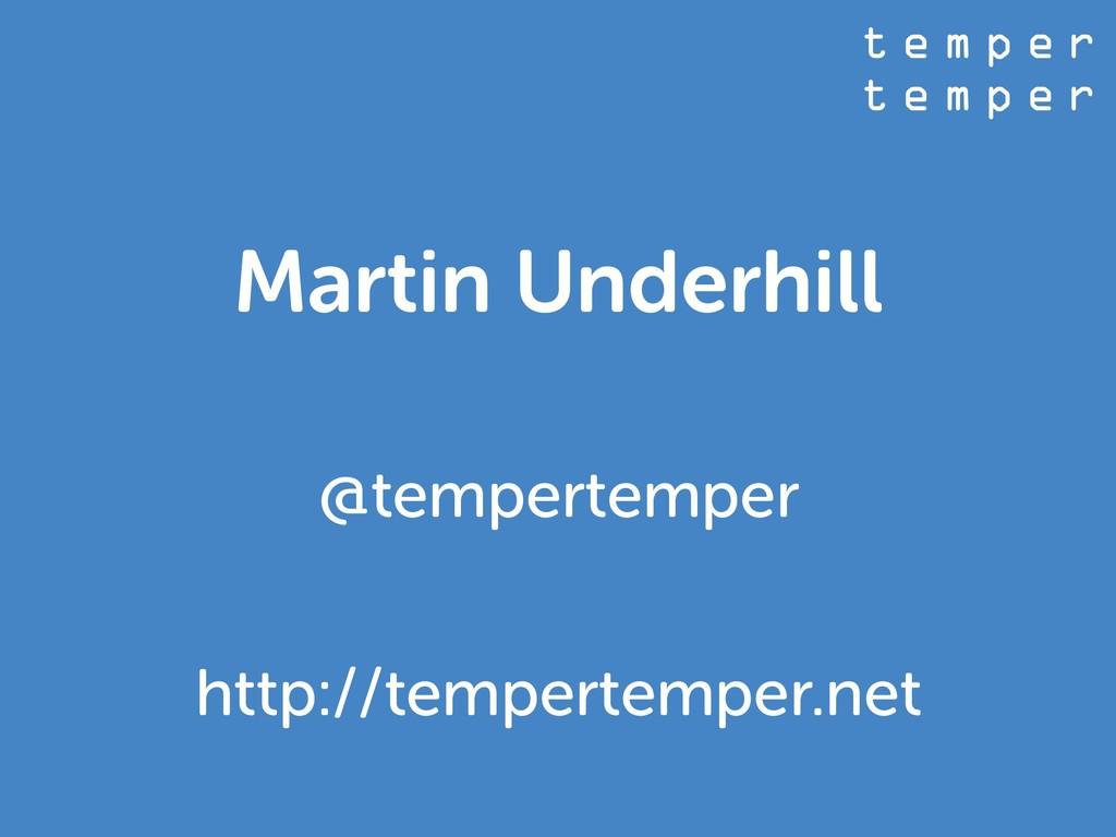 t e m p e r t e m p e r Martin Underhill @tempe...