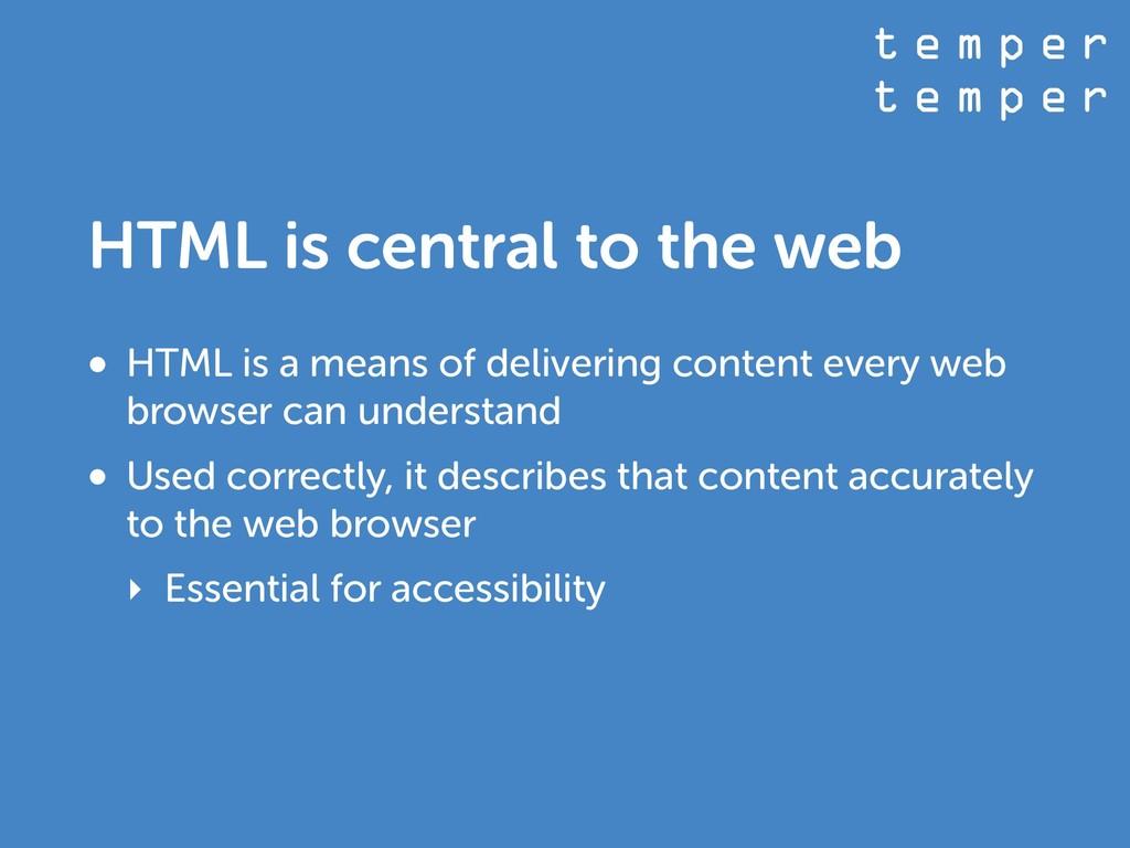 t e m p e r t e m p e r HTML is central to the ...