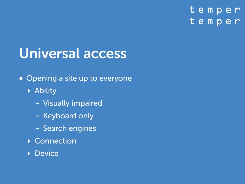 t e m p e r t e m p e r Universal access • Open...