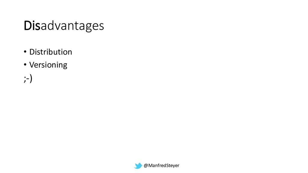 @ManfredSteyer Disadvantages • Distribution • V...