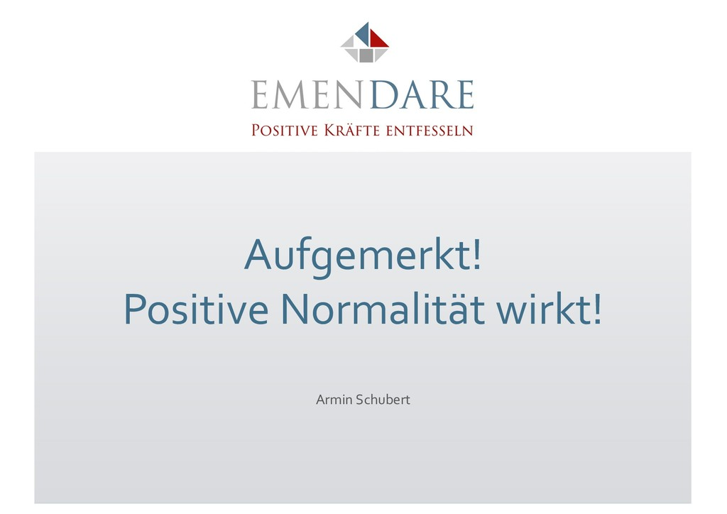 Aufgemerkt! Positive Normalität wirkt! Armin Sc...