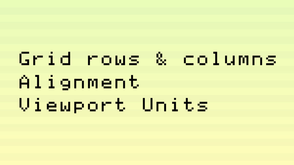 Grid rows & columns Alignment Viewport Units