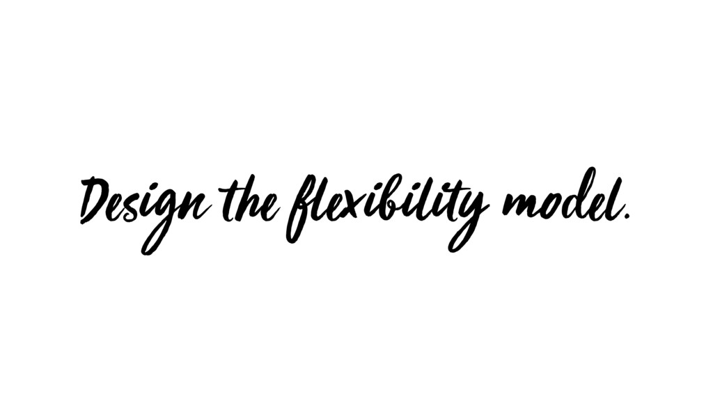 Design the flexibility model.