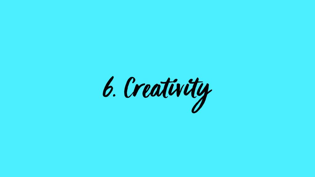 6. Creativity