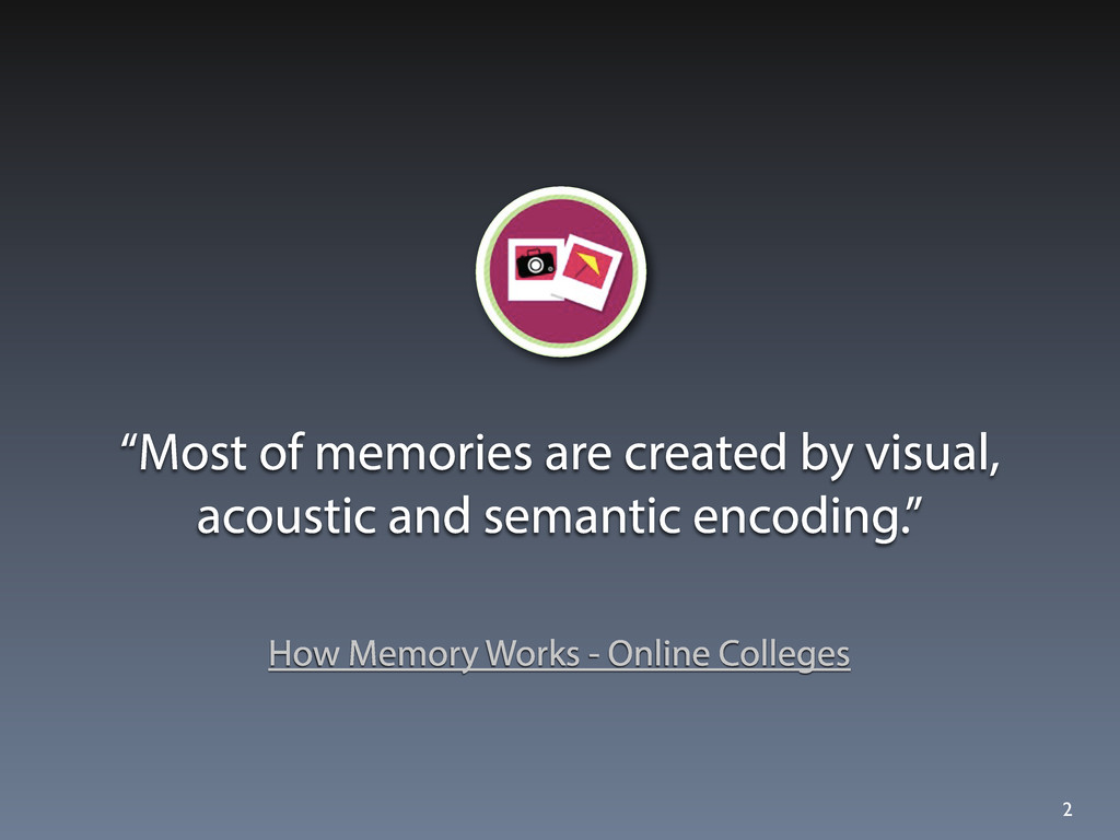 """Most of memories are created by visual, acoust..."