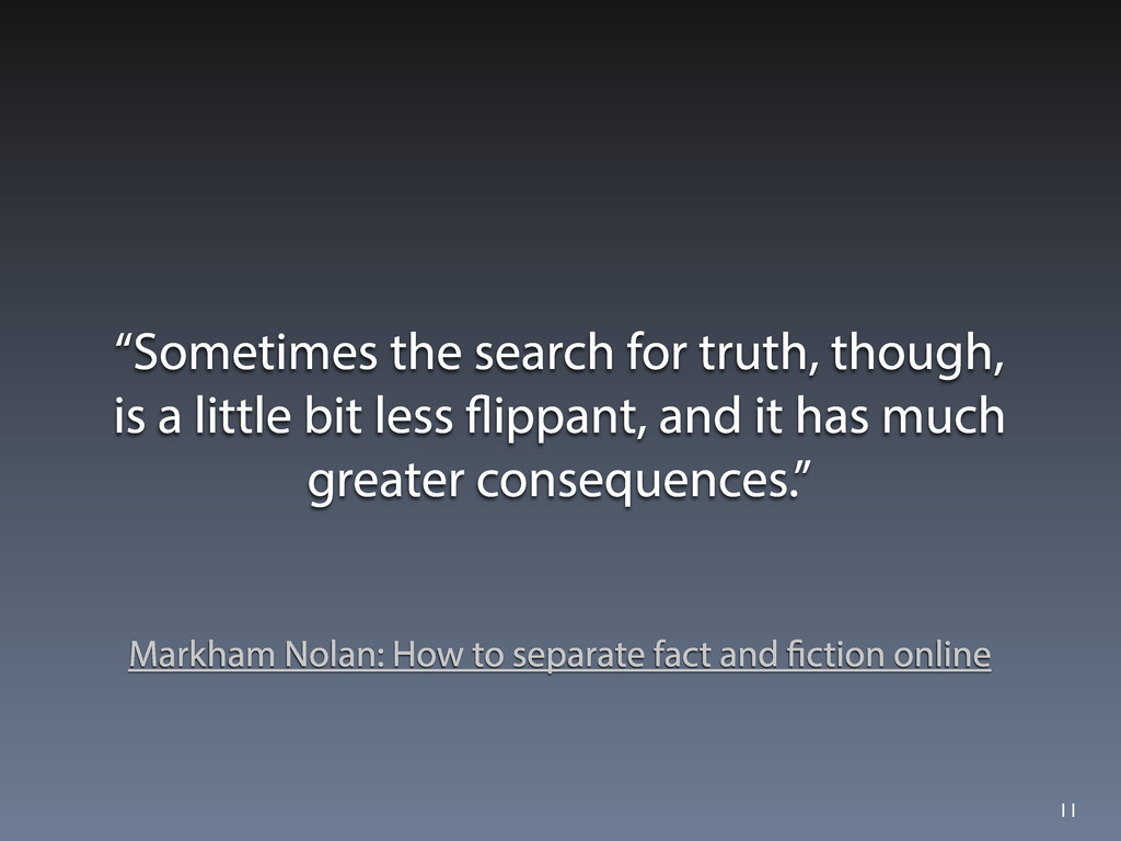 """Sometimes the search for truth, though, is a l..."