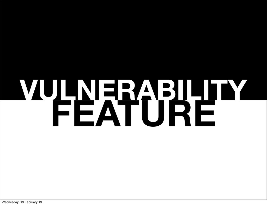 VULNERABILITY FEATURE Wednesday, 13 February 13