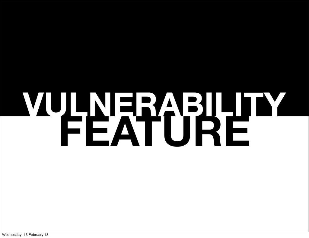 FEATURE VULNERABILITY Wednesday, 13 February 13