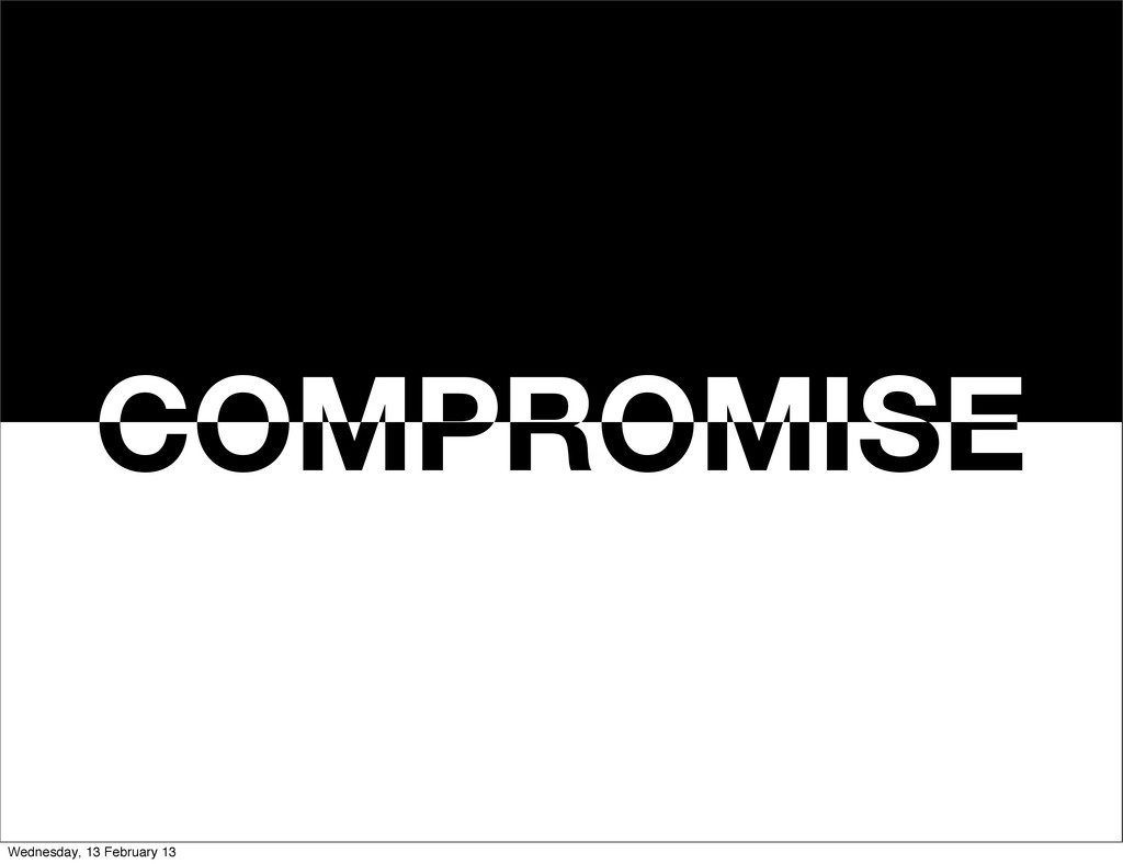 COMPROMISE COMPROMISE Wednesday, 13 February 13