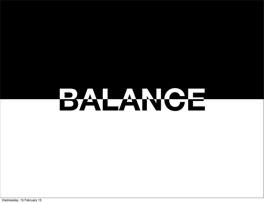 BALANCE BALANCE Wednesday, 13 February 13