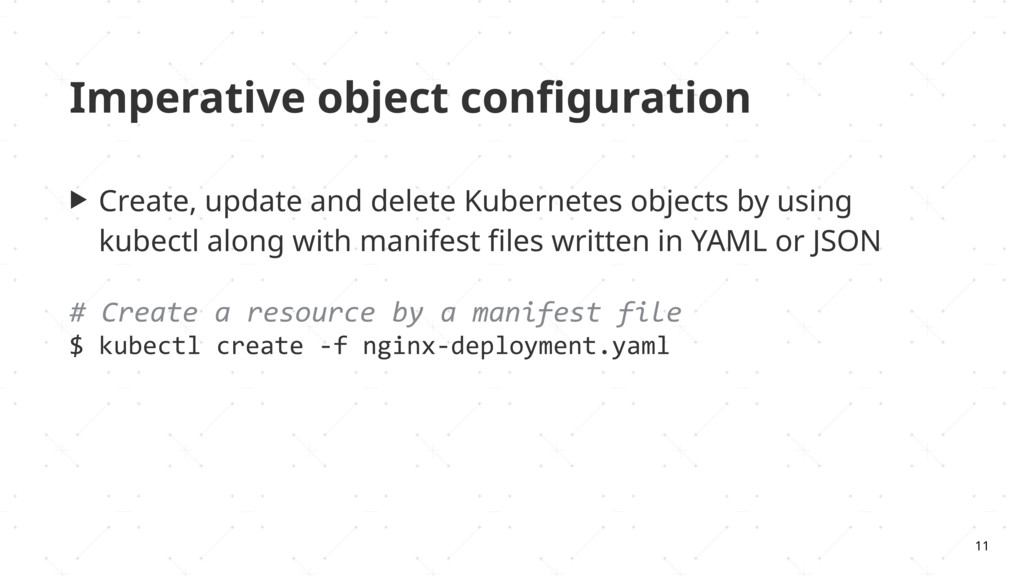 Imperative object configuration ▶ Create, update...