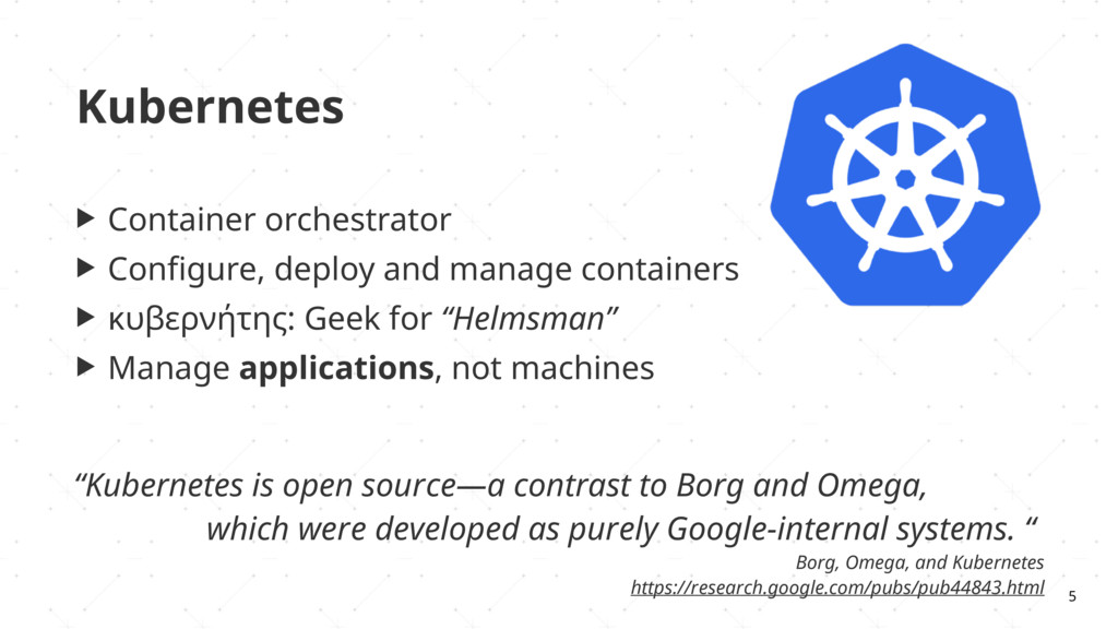 Kubernetes ▶ Container orchestrator ▶ Configure,...