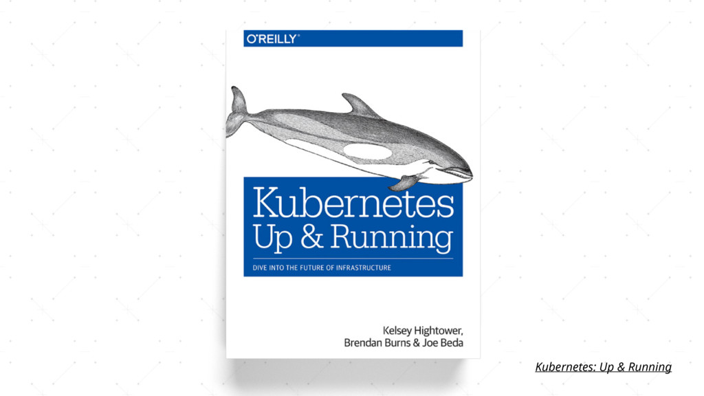 Kubernetes: Up & Running