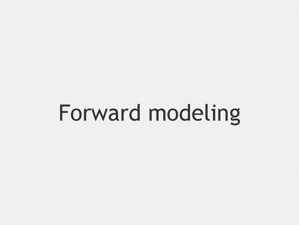 Forward modeling