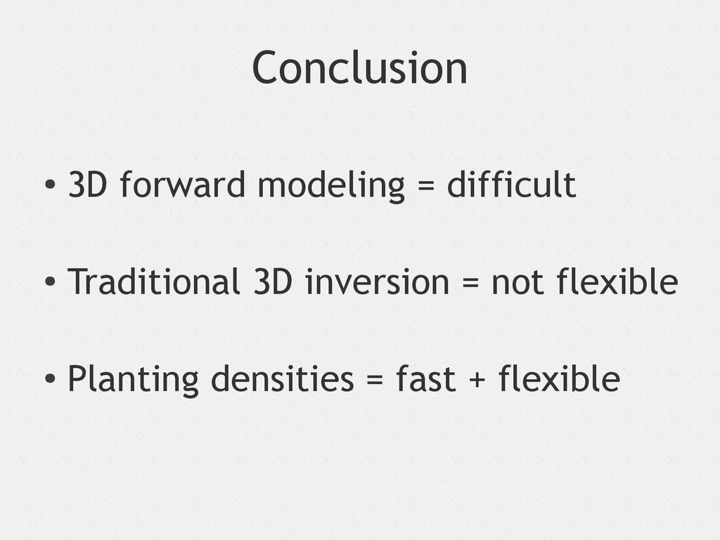 Conclusion ● 3D forward modeling = difficult ● ...