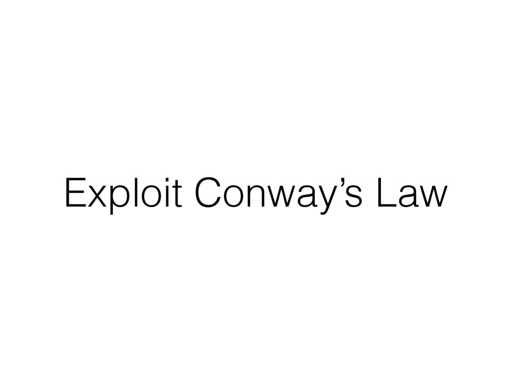 Exploit Conway's Law