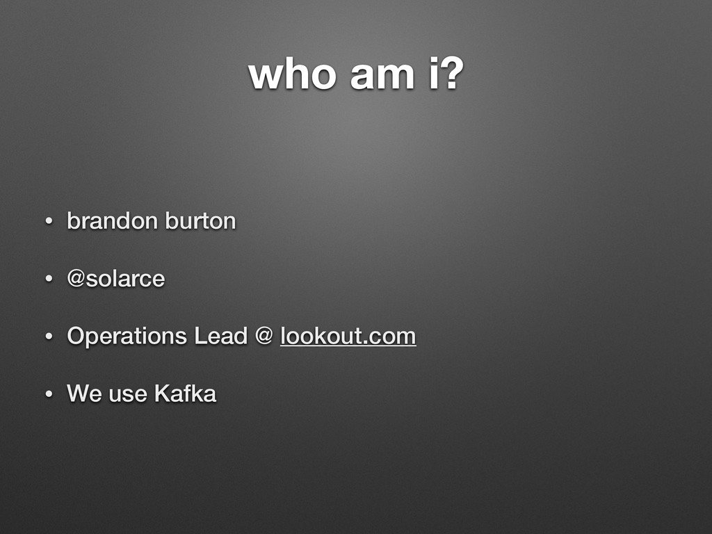 who am i? • brandon burton • @solarce • Operati...