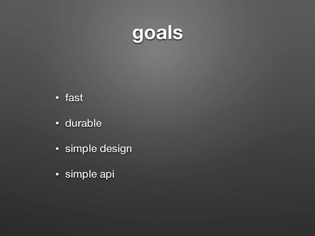 goals • fast • durable • simple design • simple...