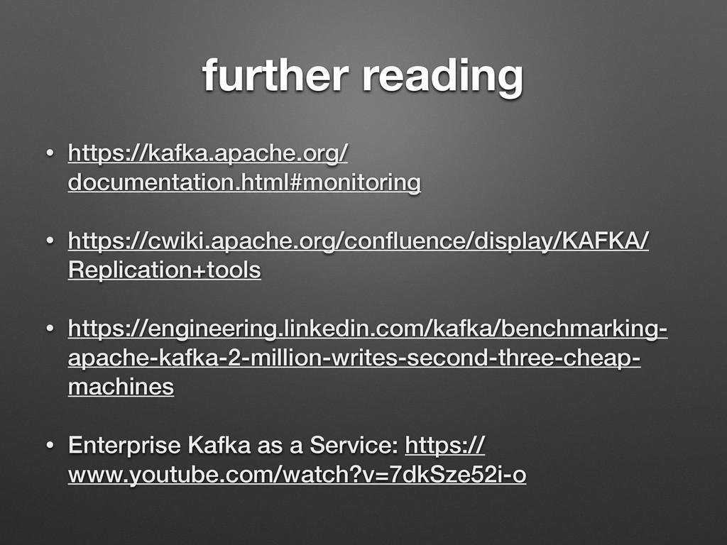 further reading • https://kafka.apache.org/ doc...